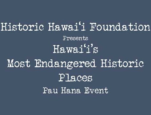November 9 – Hawai'i's Most Endangered Historic Places Pau Hana